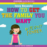 How to Get the Family You Want by Peony Pinker (Unabridged) Audiobook, by Jenny Alexander