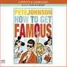 How to Get Famous (Unabridged) Audiobook, by Pete Johnson
