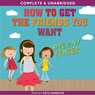 How to Get the Friends You Want, by Peony Pinker (Unabridged) Audiobook, by Jenny Alexander