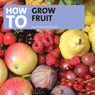 How to Grow Fruit Audiobook, by Tom Petherick
