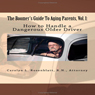 How to Handle a Dangerous Older Driver: The Boomers Guide to Aging Parents, Vol. 1 (Unabridged) Audiobook, by Carolyn L. Rosenblatt