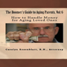 How to Handle Money for Aging Loved Ones: The Boomers Guide to Aging Parents, Vol. 6 (The Boomers Guide To Aging Parents) (Unabridged) Audiobook, by Carolyn L. Rosenblatt