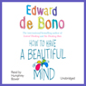 How to Have a Beautiful Mind (Unabridged), by Edward de Bono