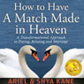 How to Have A Match Made in Heaven: A Transformational Approach to Dating, Relating, and Marriage (Unabridged), by Ariel