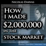 How I made $2,000,000 in the Stock Market (Unabridged), by Nicolas Darvas