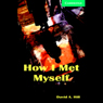 How I Met Myself (Unabridged), by David A. Hill