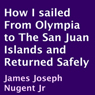 How I Sailed from Olympia to the San Juan Islands and Returned Safely (Unabridged), by James Joseph Nugent Jr.
