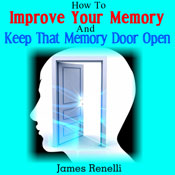 How to Improve Your Memory and Keep That Memory Door Open: From Memory Foods and Supplements to Memory Exercises and Apps (Unabridged), by James Renelli
