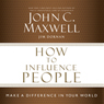 How to Influence People: Make a Difference in Your World (Unabridged) Audiobook, by John Maxwell