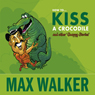How to Kiss a Crocodile (Unabridged) Audiobook, by Mr Max Walker