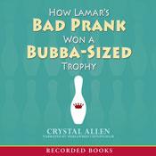 How Lamars Bad Prank Won a Bubba-Sized Trophy (Unabridged) Audiobook, by Crystal Allen