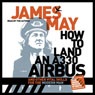 How to Land an A330 Airbus: And Other Vital Skills for the Modern Man (Unabridged) Audiobook, by James May