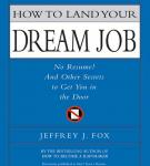 How to Land Your Dream Job: No Resume! And Other Secrets to Get You in the Door Audiobook, by Jeffrey J. Fox