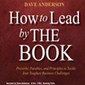 How to Lead by The Book: Proverbs, Parables, and Principles to Tackle Your Toughest Business Challenges (Unabridged), by Dave Anderson