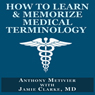 How to Learn & Memorize Medical Terminology: Magnetic Memory (Unabridged), by Anthony Metivier