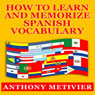 How to Learn and Memorize Spanish Vocabulary (Unabridged) Audiobook, by Anthony Metivier