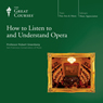 How to Listen to and Understand Opera Audiobook, by The Great Courses
