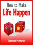 How to Make Life Happen: When Youre Too Busy to Live (Unabridged), by Gladeana McMahon