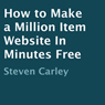 How to Make a Million Item Website in Minutes Free (Unabridged) Audiobook, by Steven Carley