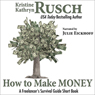 How to Make Money: A Freelancers Survival Guide Short Book (Unabridged), by Kristine Kathryn Rusch