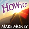 How To Make Money (Unabridged), by How To: Audiobooks