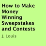 How to Make Money Winning Sweepstakes and Contests (Unabridged), by J. Louis