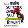 How to Make Someone Love You Forever! In 90 Minutes or Less Audiobook, by Nicholas Boothman