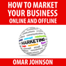 How to Market Your Business Online and Offline (Unabridged) Audiobook, by Omar Johnson