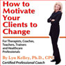 How to Motivate Your Clients to Change (Unabridged), by Lyn Kelley