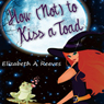 How (Not) to Kiss a Toad (Unabridged), by Elizabeth A. Reeves