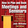 How to Plan and Book Meetings and Seminars - 2nd edition (Unabridged) Audiobook, by Judy Williams