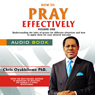How to Pray Effectively, Volume 1 (Unabridged), by Pastor Chris Oyakhilome