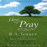 How to Pray (Unabridged), by R. A. Torrey