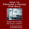 How to Prepare a House for Sale: Simple Steps to a Home That Buyers Will Love (Unabridged), by Jennifer Manson