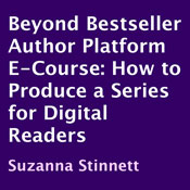 How to Produce a Series for Digital Readers: Beyond Bestseller Author Platform E-Course (Unabridged), by Suzanna Stinnett
