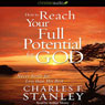 How to Reach Your Full Potential for God: Never Settle for Less Than His Best! (Unabridged), by Charles F. Stanley