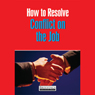 How to Resolve Conflict at Work (Unabridged) Audiobook, by Briefings Media Group