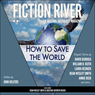 How to Save the World: Fiction River, #2 (Unabridged), by David Gerrold