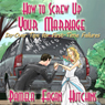 How to Screw Up Your Marriage: Do-Over Tips for First-Time Failures (Unabridged), by Pamela Fagan Hutchins