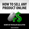How to Sell Any Product Online: Secrets of the Killer Sales Letter (Unabridged), by Omar Johnson