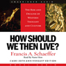 How Should We Then Live: The Rise and Decline of Western Thought and Culture (Unabridged) Audiobook, by Francis A. Schaeffer