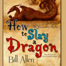 How to Slay a Dragon (Unabridged) Audiobook, by Bill Allen