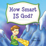 How Smart Is God? (Unabridged) Audiobook, by Diane Ellis