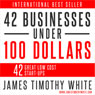 How to Start a Business: 42 Ways to Begin a Business at Little Cost (Unabridged), by James Timothy White