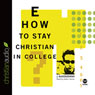How to Stay Christian in College (Unabridged), by J. Budziszewski