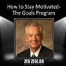 How to Stay Motivated: The Goals Program (Unabridged) Audiobook, by Zig Ziglar