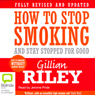 How to Stop Smoking and Stay Stopped for Good (Unabridged) Audiobook, by Gillian Riley