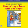 How to Stop a Train with One Finger (Unabridged) Audiobook, by David Henry Wilson