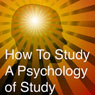 How to Study: A Psychology of Study: Being a Manual for the Use of Students and Teachers (Unabridged) Audiobook, by Harry D. Kitson