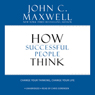 How Successful People Think: Change Your Thinking, Change Your Life (Unabridged), by John C. Maxwell